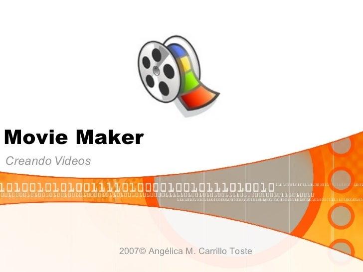 Movie Maker Creando Videos 2007© Angélica M. Carrillo Toste