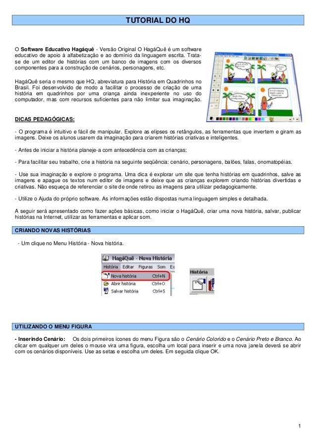 1 TUTORIAL DO HQ O Software Educativo Hagáquê - Versão Original O HagáQuê é um software educativo de apoio à alfabetização...