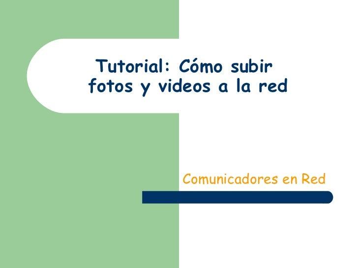 Tutorial: Cómo subir  fotos y videos a la red Comunicadores en Red