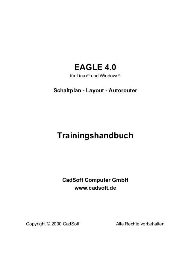 EAGLE 4.0 für Linuxâ und Windowsâ Schaltplan - Layout - Autorouter Trainingshandbuch CadSoft Computer GmbH www.cadsoft.de ...