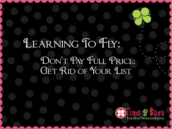 Learning T Fl          o y:  Don't P y Full Price:         a  Get Rid of Your List