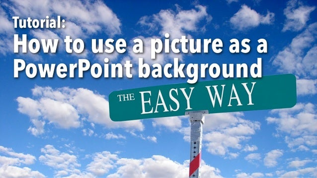 Tutorial:How to use a picture as aPowerPoint background