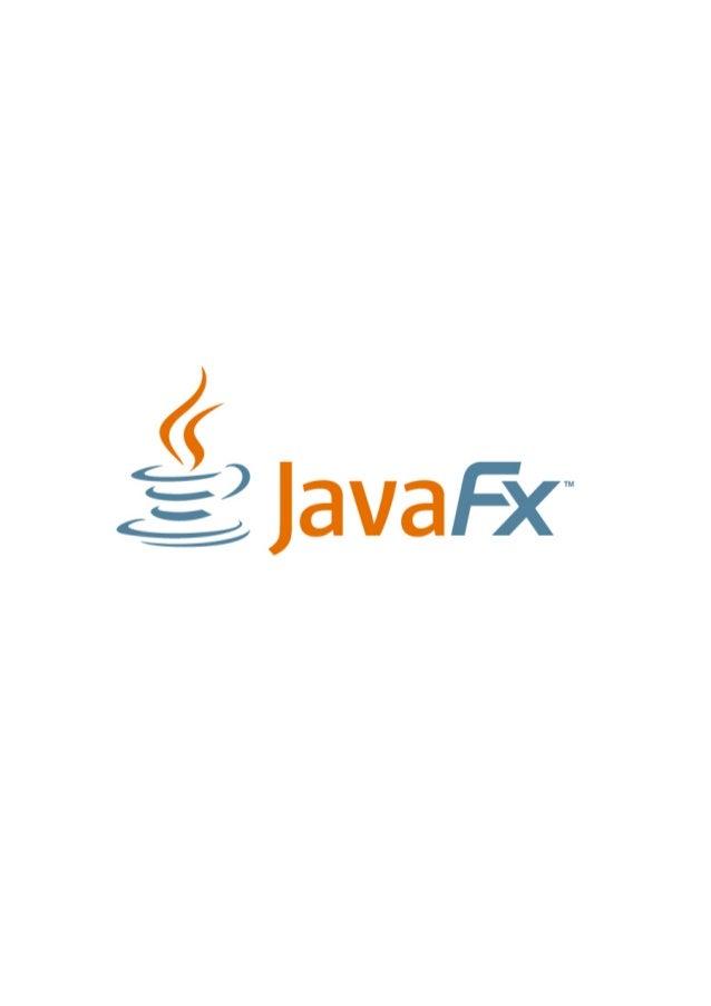 Tabla de contenido: Titulo y Información de derechos de autor Prefacio Novedades Parte 1 Que es JavaFX? Parte 2 Primeros p...