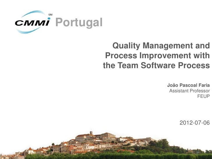 Portugal              Quality Management and            Process Improvement with           the Team Software Process      ...