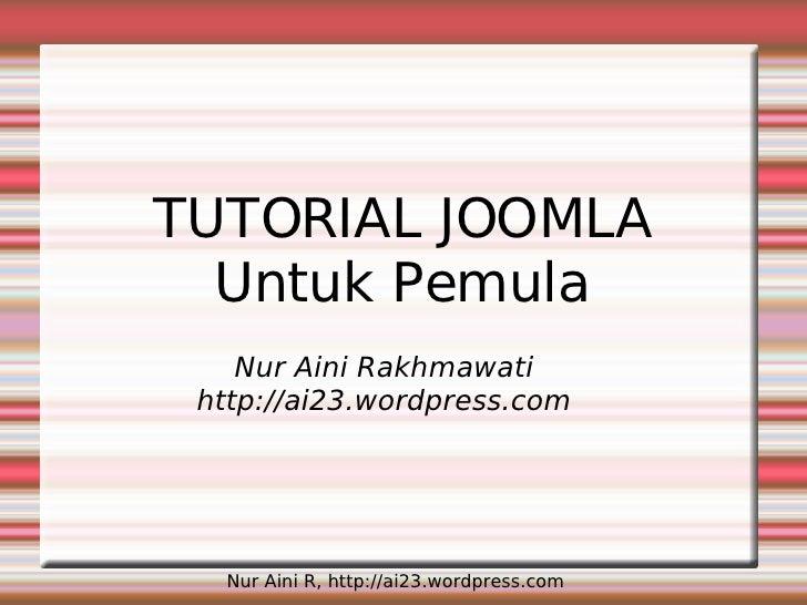 TUTORIAL JOOMLA   Untuk Pemula     Nur Aini Rakhmawati  http://ai23.wordpress.com       Nur Aini R, http://ai23.wordpress....
