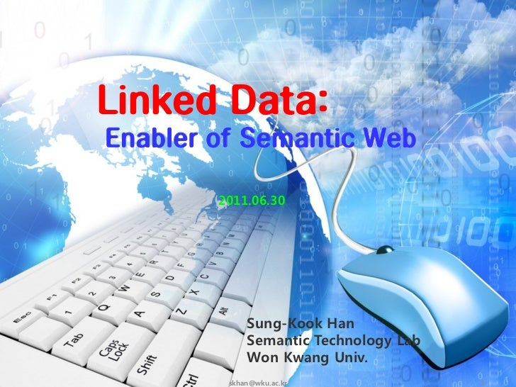 Linked Data:Enabler of Semantic Web        2011.06.30             Sung-Kook Han             Semantic Technology Lab       ...