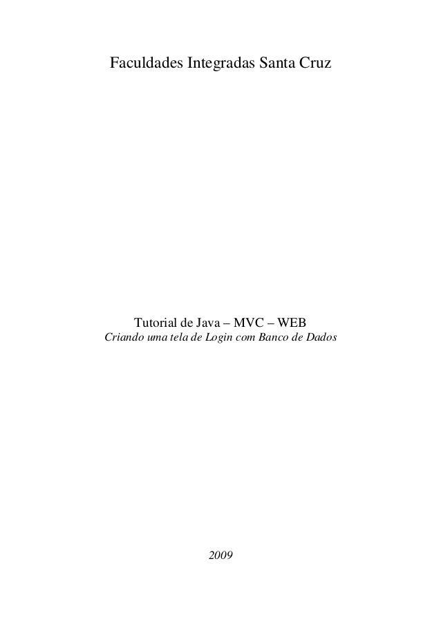 Faculdades Integradas Santa Cruz Tutorial de Java – MVC – WEB Criando uma tela de Login com Banco de Dados 2009
