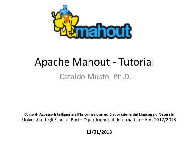 Apache Mahout - Tutorial                     Cataldo Musto, Ph.D. Corso di Accesso Intelligente all'Informazione ed Elabor...