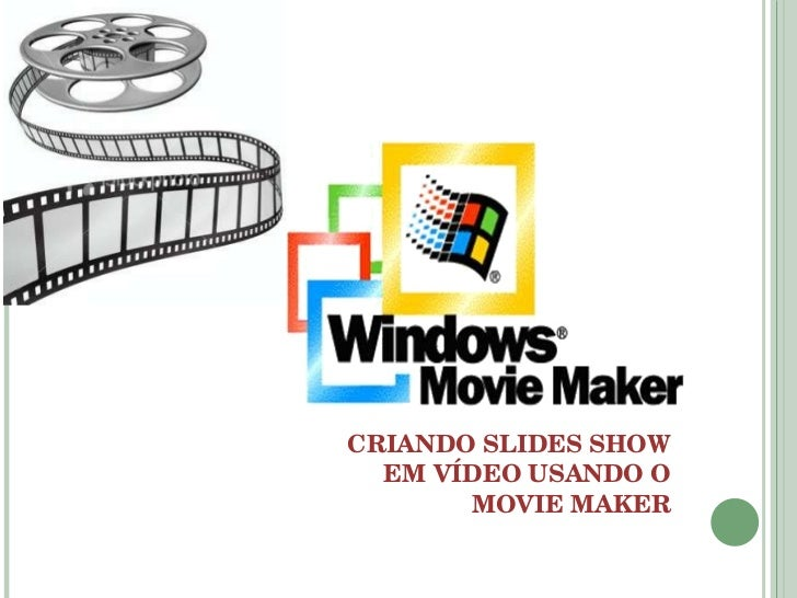 CRIANDO SLIDES SHOW USANDO O MOVIE MAKER