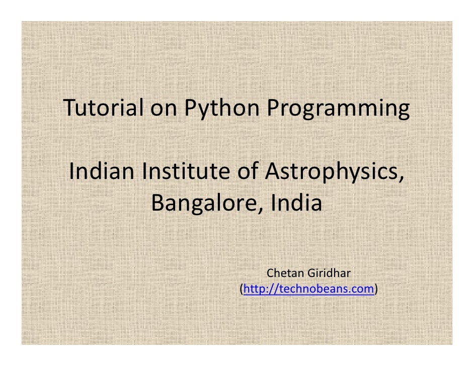 Tutorial on Python ProgrammingIndian Institute of Astrophysics,        Bangalore, India                     Chetan Giridha...