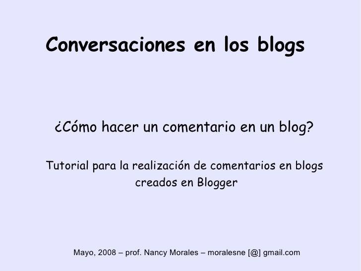 Conversaciones en los blogs <ul><ul><li>¿Cómo hacer un comentario en un blog? </li></ul></ul><ul><ul><li>Tutorial para la ...
