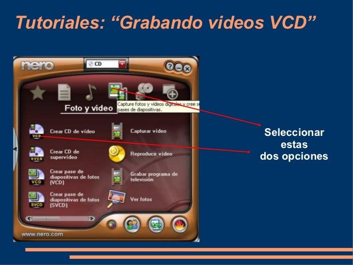 """Tutoriales: """"Grabando videos VCD""""                           Seleccionar                              estas                ..."""