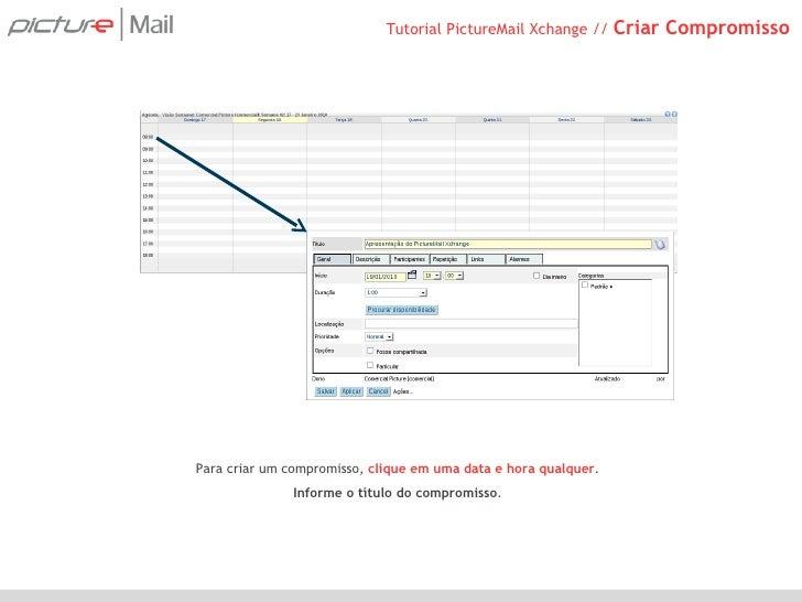 Tutorial PictureMail XChange //  Criar Compromisso Para criar um compromisso,  clique em uma data e hora qualquer . Inform...