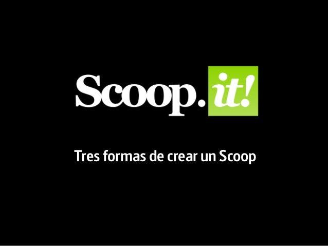 Tres formas de crear un Scoop