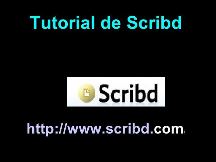 Tutorial de  S cribd http:// www . scribd . com /