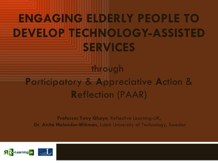 ENGAGING ELDERLY PEOPLE TO DEVELOP TECHNOLOGY-ASSISTED SERVICES through  P articipatory &  A ppreciative  A ction &  R efl...