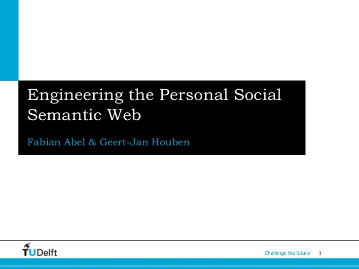 Engineering the Personal Social Semantic Web<br />Fabian Abel & Geert-Jan Houben<br />