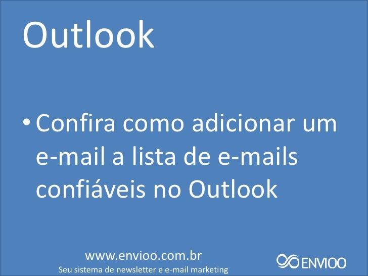 Outlook• Confira como adicionar um  e-mail a lista de e-mails  confiáveis no Outlook         www.envioo.com.br   Seu siste...