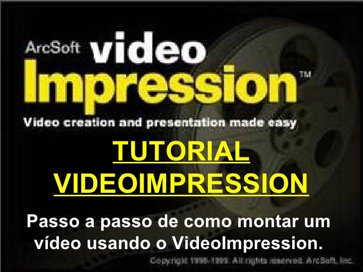 TUTORIAL VIDEOIMPRESSION Passo a passo de como montar um vídeo usando o VideoImpression.