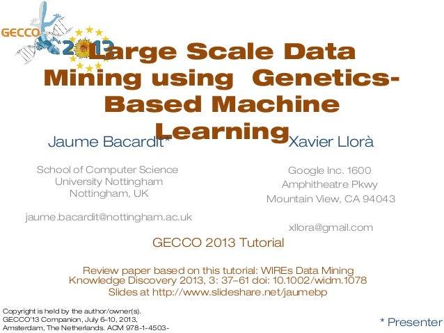 Large Scale Data Mining using            Genetics-Based Machine Learning                  Jaume Bacardit                  ...
