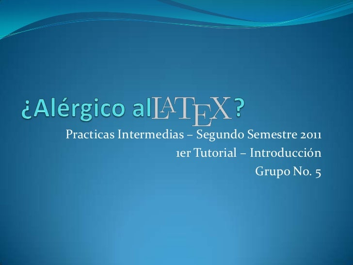¿Alérgico al             ?<br />Practicas Intermedias – Segundo Semestre 2011<br />1er Tutorial – Introducción<br />Grupo ...