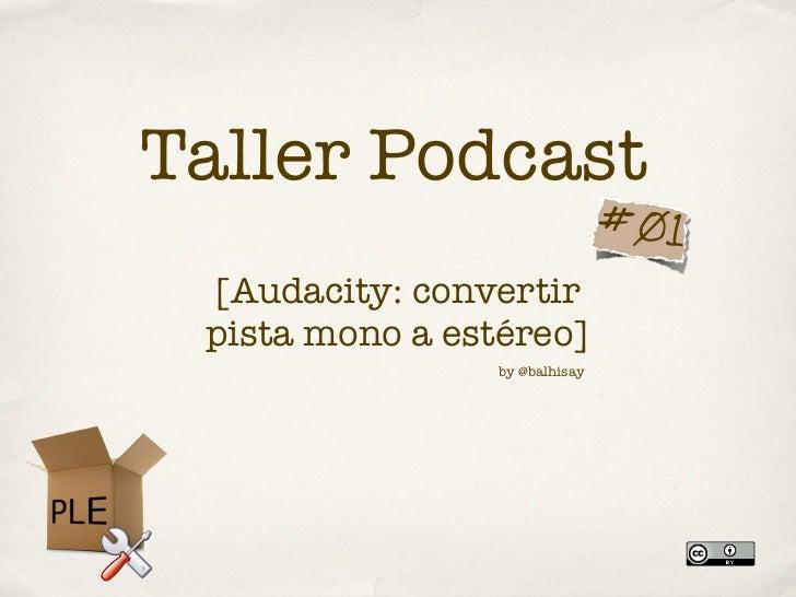 Taller Podcast                                #01 [Audacity: convertir pista mono a estéreo]                 by @balhisay