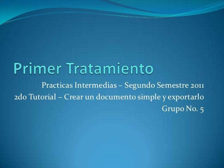 Primer Tratamiento<br />Practicas Intermedias – Segundo Semestre 2011<br />2do Tutorial – Crear un documento simple y expo...