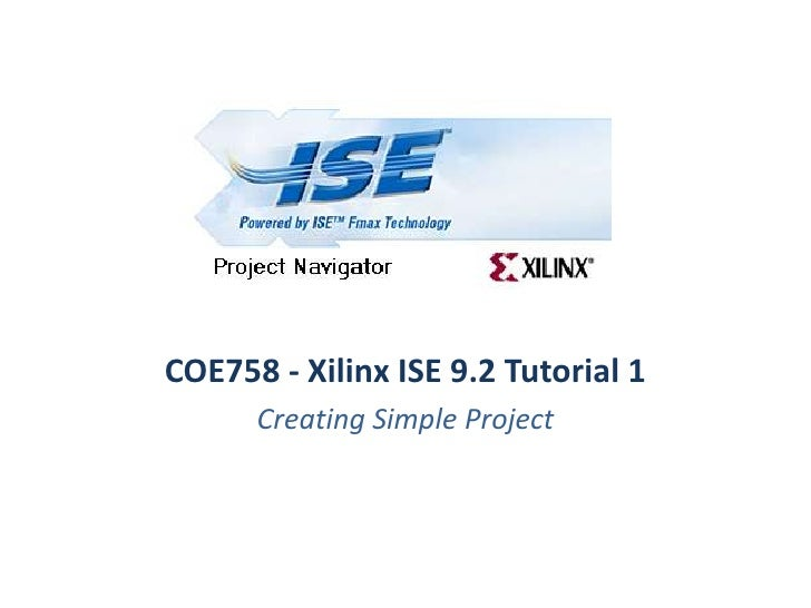 COE758 - Xilinx ISE 9.2 Tutorial 1       Creating Simple Project