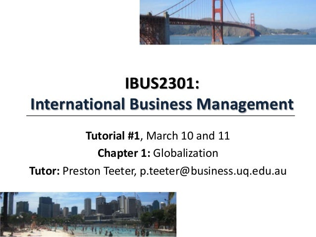 IBUS2301: International Business Management Tutorial #1, March 10 and 11 Chapter 1: Globalization Tutor: Preston Teeter, p...