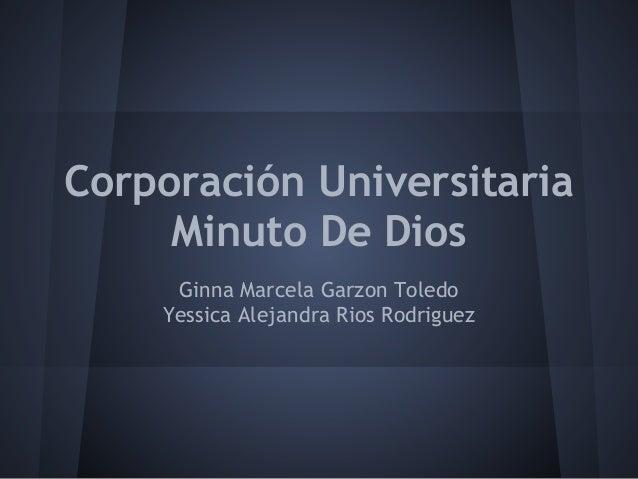 Corporación Universitaria Minuto De Dios Ginna Marcela Garzon Toledo Yessica Alejandra Rios Rodriguez