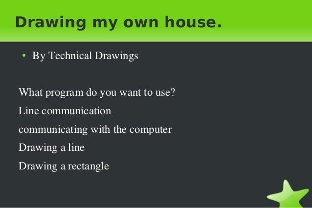 Drawing my own house. ●  ByTechnicalDrawings  Whatprogramdoyouwanttouse? Linecommunication communicatingwiththe...