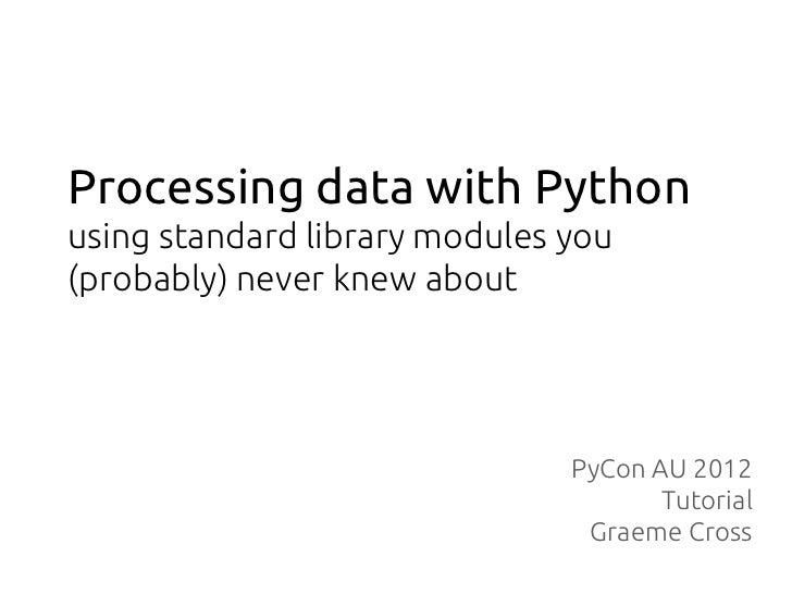 Processing data with Pythonusing standard library modules you(probably) never knew about                               PyC...