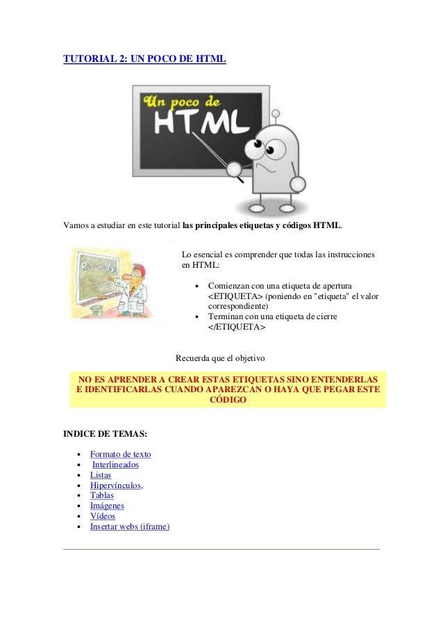 TUTORIAL 2: UN POCO DE HTMLVamos a estudiar en este tutorial las principales etiquetas y códigos HTML.                    ...