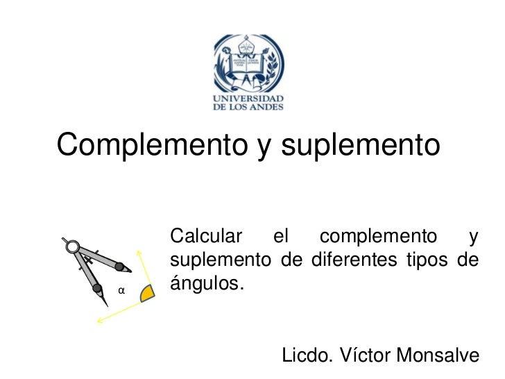 Complemento y suplemento       Calcular  el   complemento      y       suplemento de diferentes tipos de   α   ángulos.   ...