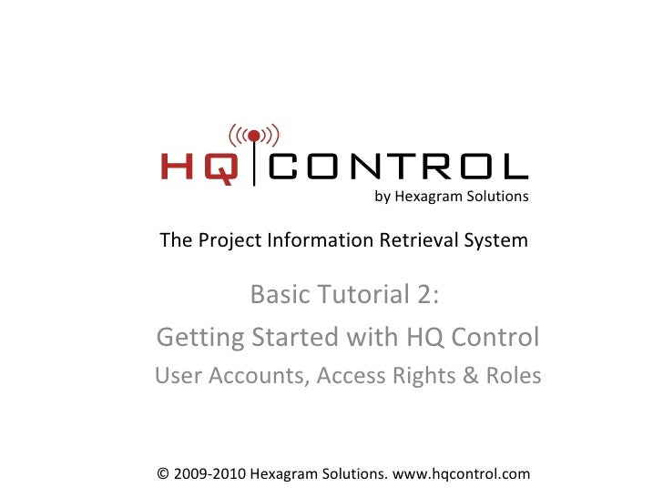 Basic Tutorial 2:  Getting Started with HQ Control User Accounts, Access Rights & Roles by Hexagram Solutions The Project ...
