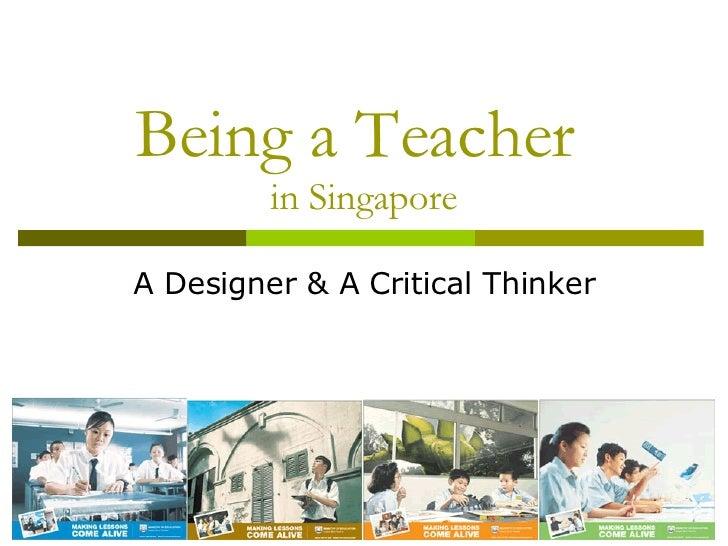 Being a Teacher  in Singapore A Designer & A Critical Thinker