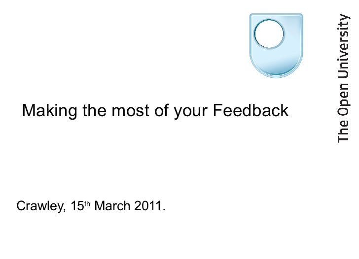 Making the most of your Feedback Crawley, 15 th  March 2011.