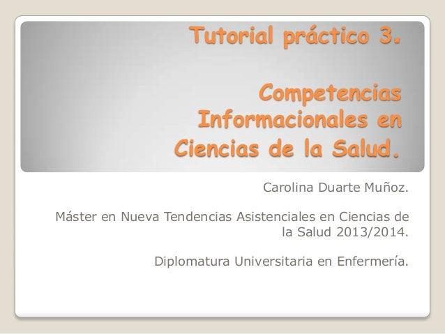 Tutorial práctico 3. Competencias Informacionales en Ciencias de la Salud. Carolina Duarte Muñoz. Máster en Nueva Tendenci...
