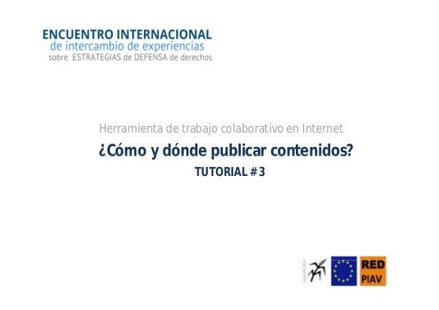 Tutorial 3 ¿cómo y dónde publicar contenidos