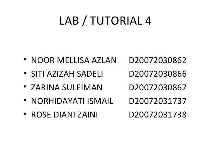 LAB / TUTORIAL 4 <ul><li>NOOR MELLISA AZLAN D20072030862 </li></ul><ul><li>SITI AZIZAH SADELI D20072030866 </li></ul><ul><...
