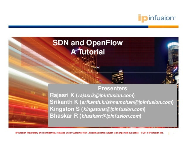SDN and OpenFlow A Tutorial 1IP Infusion Proprietary and Confidential, released under Customer NDA , Roadmap items subject...