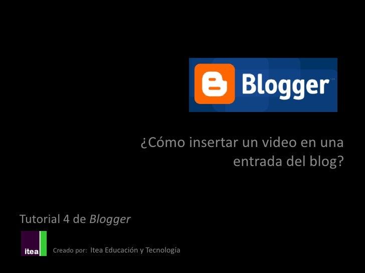 ¿Cómo insertar un video en una                                             entrada del blog?Tutorial 4 de Blogger      Cre...