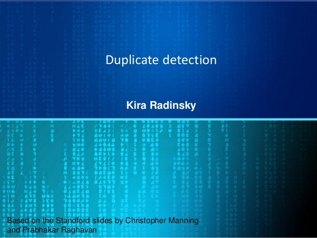 Duplicate detection Kira Radinsky Based on the Standford slides by Christopher Manning and Prabhakar Raghavan