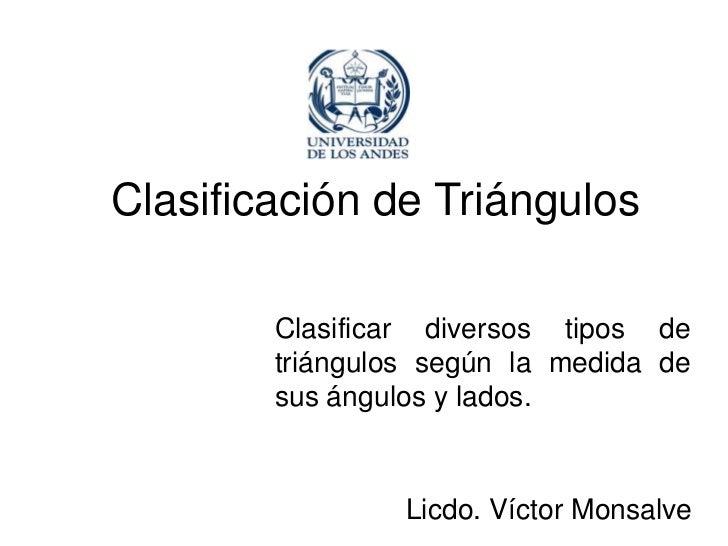 Clasificación de Triángulos        Clasificar diversos tipos de        triángulos según la medida de        sus ángulos y ...