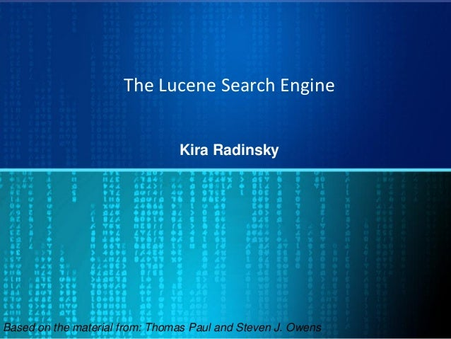 The Lucene Search Engine Kira Radinsky Based on the material from: Thomas Paul and Steven J. Owens