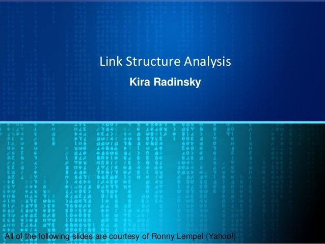 Link Structure Analysis Kira Radinsky All of the following slides are courtesy of Ronny Lempel (Yahoo!)
