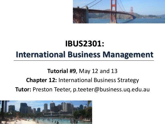 IBUS2301: International Business Management Tutorial #9, May 12 and 13 Chapter 12: International Business Strategy Tutor: ...