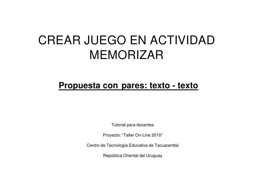 CREAR JUEGO EN ACTIVIDAD        MEMORIZAR    Propuesta con pares: texto - texto                       Tutorial para docent...