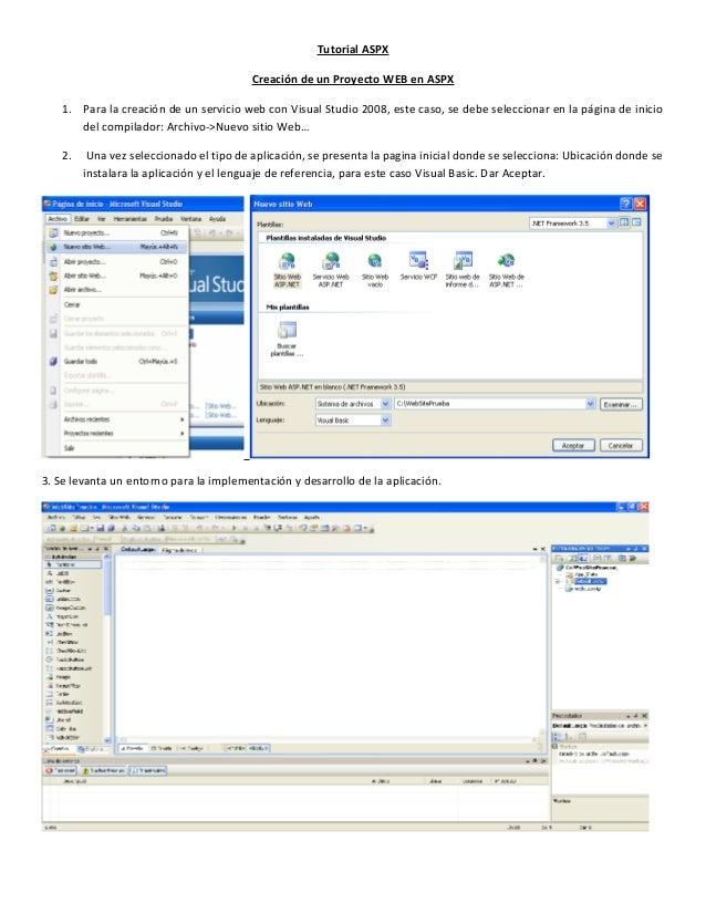 Tutorial ASPX Creación de un Proyecto WEB en ASPX 1. Para la creación de un servicio web con Visual Studio 2008, este caso...