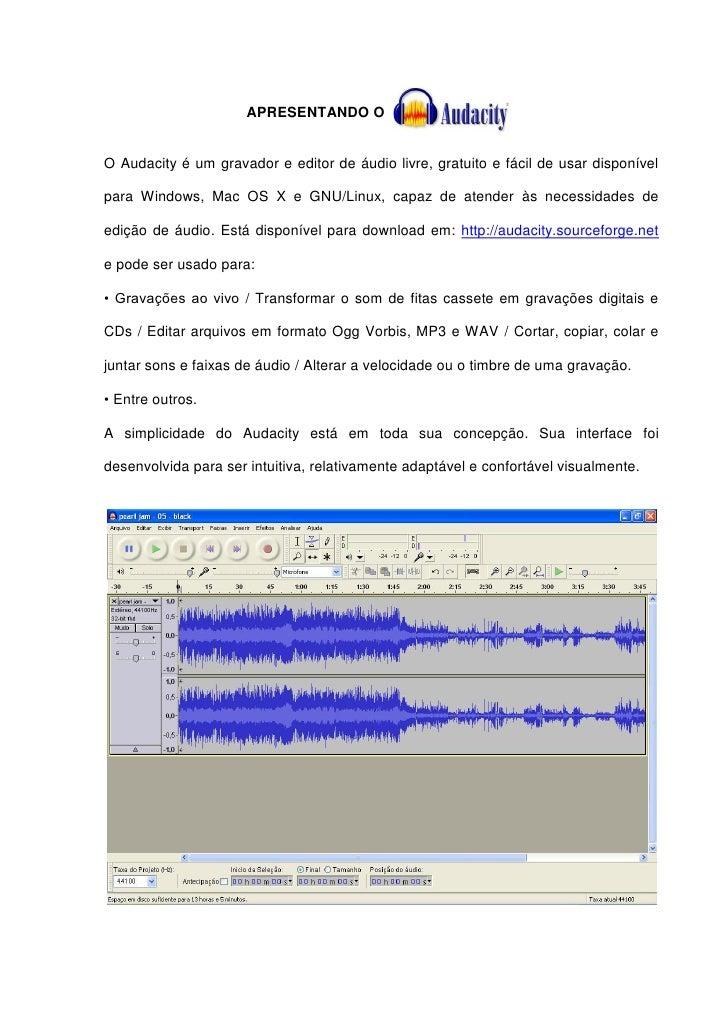 APRESENTANDO O   O Audacity é um gravador e editor de áudio livre, gratuito e fácil de usar disponível  para Windows, Mac ...